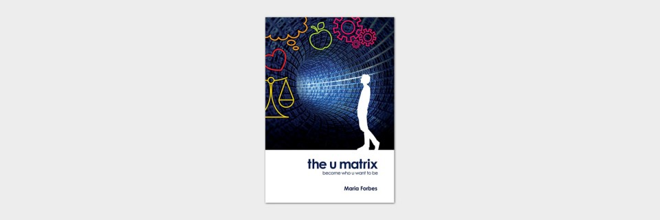 The U Matrix is an inspiring book written by Maria Forbes and designed by Brisbane based graphic designer Megan Taylor